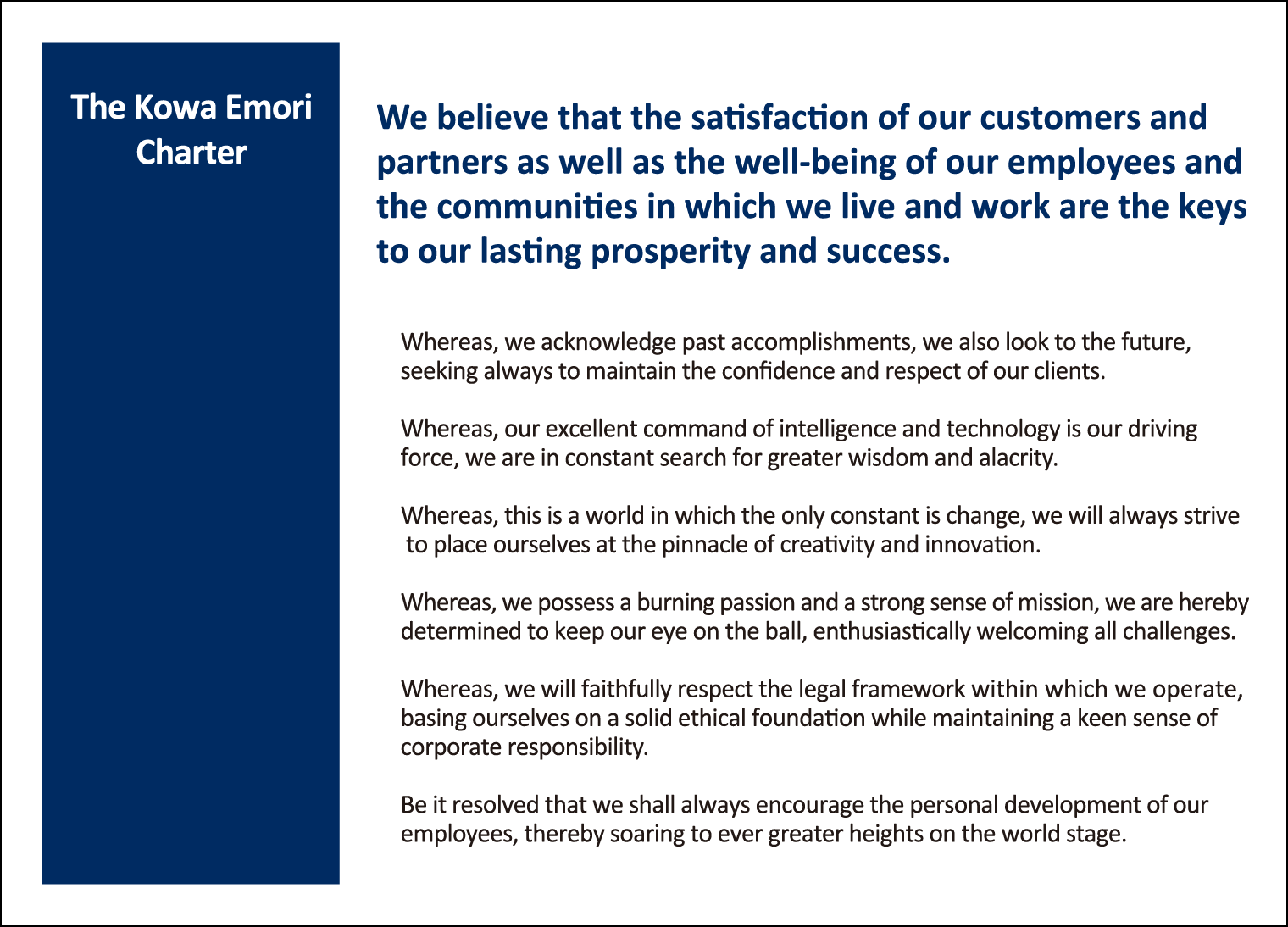 We believe that the satisfaction of our customers and partners as well as the well-being of our employees and the communities in which we live and work are the keys to our lasting prosperity and success.